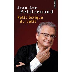 Jean-Luc Petitrenaud - Petit lexique du petit (1/6)