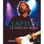 Chris Welch - Clapton le dieu du blues